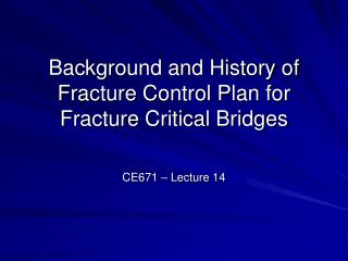 Background and History of Fracture Control Plan for Fracture Critical Bridges