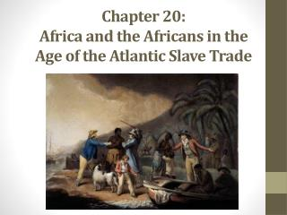 Chapter 20:  Africa and the Africans in the Age of the Atlantic Slave Trade