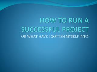 HOW TO RUN A SUCCESSFUL PROJECT