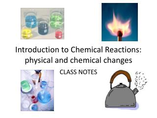 Introduction to Chemical Reactions: physical and chemical changes