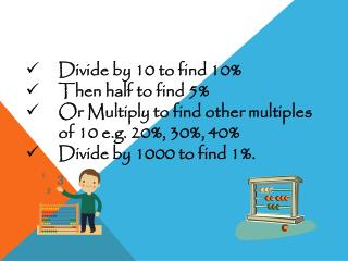 Divide by 10 to find 10% Then half to find 5%