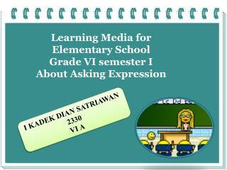 Learning Media for  Elementary School Grade VI semester I About Asking  E xpression