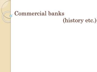 Commercial banks                               (history etc.)