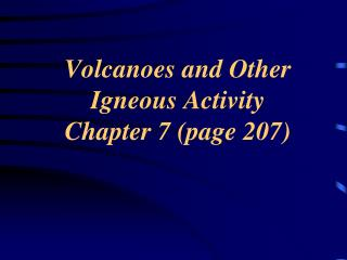 Volcanoes and Other Igneous Activity Chapter 7 (page 207)