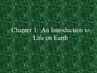 Chapter 1:  An Introduction to Life on Earth