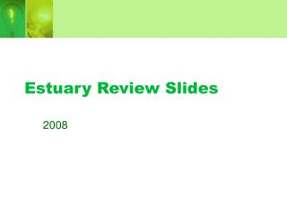 Estuary Review Slides