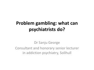 Problem gambling: what can psychiatrists do?