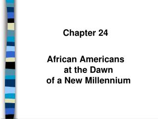 Chapter 24 African Americans  at the Dawn  of a New Millennium