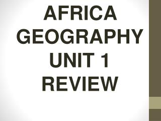 AFRICA GEOGRAPHY UNIT 1 REVIEW
