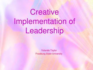 Creative Implementation of Leadership