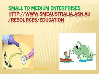 Small to medium enterprises smeaustralia.asn.au/resources/education