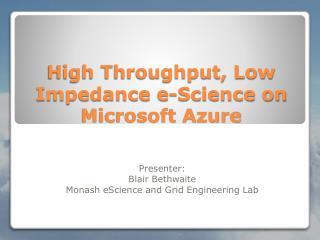 High Throughput, Low Impedance e-Science on Microsoft Azure