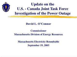 Update on the  U.S. - Canada Joint Task Force Investigation of the Power Outage