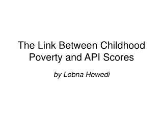 The Link Between Childhood Poverty and API Scores
