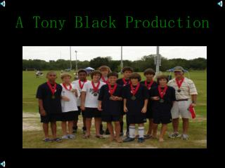 A Tony Black Production