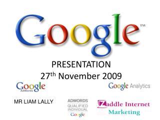 PRESENTATION 27 th  November 2009