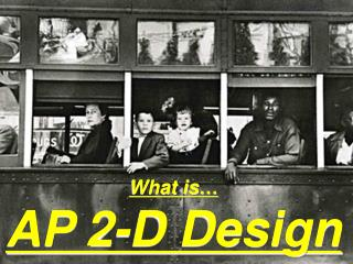 What is…  AP 2-D Design