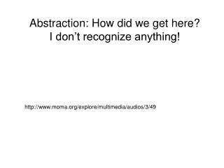 Abstraction: How did we get here?  I don't recognize anything!