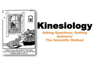 Kinesiology Asking Questions, Getting Answers: The Scientific Method