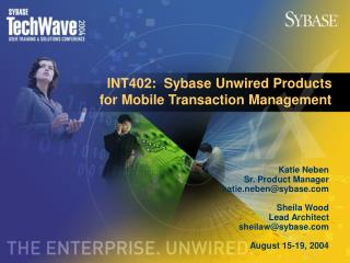 INT402:  Sybase Unwired Products for Mobile Transaction Management