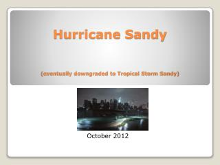 Hurricane Sandy (eventually downgraded to Tropical Storm Sandy)
