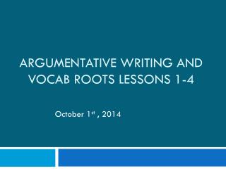 Argumentative writing and Vocab Roots Lessons 1-4
