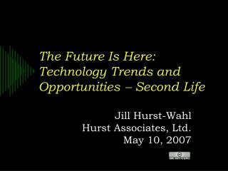 The Future Is Here: Technology Trends and Opportunities   Second Life