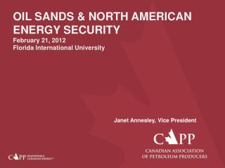 OIL SANDS & NORTH AMERICAN ENERGY SECURITY February 21, 2012 Florida International University