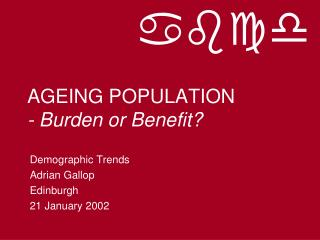 AGEING POPULATION - Burden or Benefit?