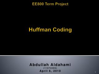 EE800 Term Project Huffman Coding