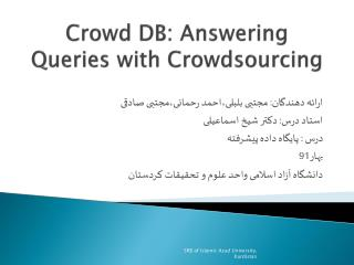 Crowd DB : Answering Queries with Crowdsourcing