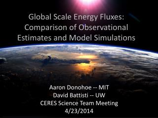 Global Scale  E nergy  F luxes: Comparison of Observational Estimates and Model Simulations