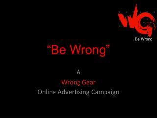 """""""Be Wrong"""""""