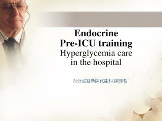 Endocrine  Pre-ICU training Hyperglycemia care  in the hospital