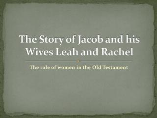 The Story of Jacob and his Wives Leah and Rachel