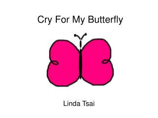Cry For My Butterfly