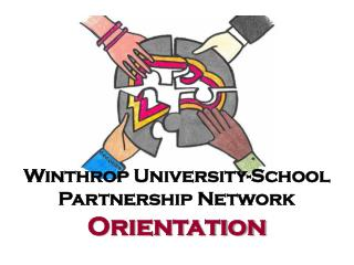 Winthrop University-School Partnership Network  Orientation