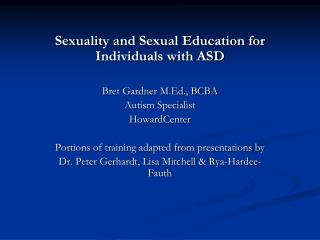 Sexuality and Sexual Education for Individuals with ASD Bret Gardner M.Ed., BCBA Autism Specialist