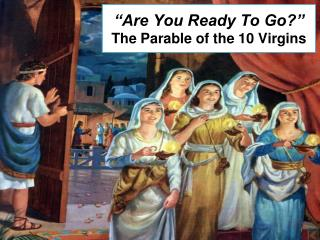 """Are You Ready To Go?"" The Parable of the 10 Virgins"