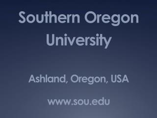 Southern Oregon  University Ashland, Oregon, USA sou