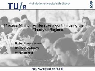 Process Mining: 	An iterative algorithm using the  			Theory of Regions