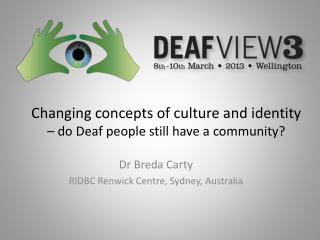 Changing concepts of culture and identity  – do Deaf people still have a community?