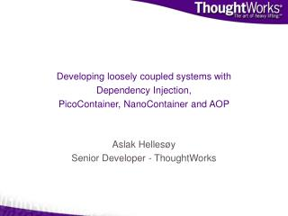 Developing loosely coupled systems with Dependency Injection, PicoContainer, NanoContainer and AOP