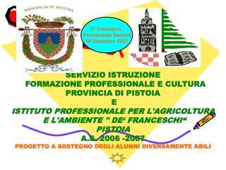 SERVIZIO ISTRUZIONE   FORMAZIONE PROFESSIONALE E CULTURA PROVINCIA DI PISTOIA  E ISTITUTO PROFESSIONALE PER L'AGRICOLTUR