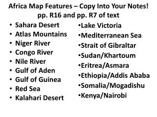 Africa Map Features – Copy Into Your Notes!  pp. R16 and pp. R7 of text