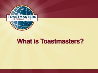 What is Toastmasters?