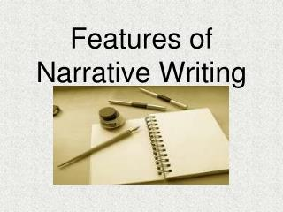 Features of  Narrative Writing