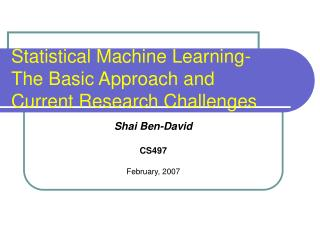 Statistical Machine Learning- The Basic Approach and Current Research Challenges