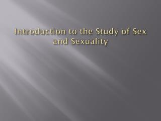 Introduction to the Study of Sex and Sexuality