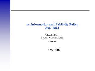 EU Information and Publicity Policy 2007-2013 Claudia Salvi e Anna Claudia Abis Formez